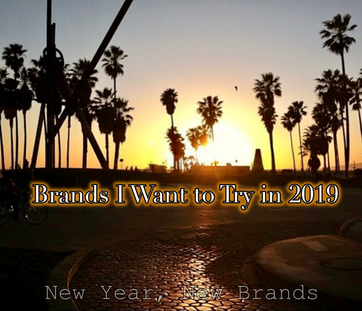 Brands I want to try in2019